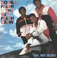Doug E Fresh and the Get Fresh Crew – Oh My God!