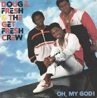 Doug E Fresh and the Get Fresh Crew – Oh My God!