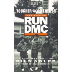 Tougher Than Leather: The Authorized Biography of Run DMC