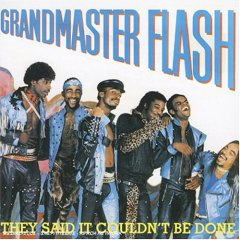 Grandmaster Flash and the Furious Five – They Said It Couldn't Be Done