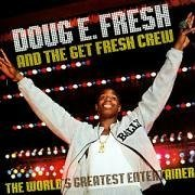 Doug E Fresh and The Get Fresh Crew – The World's Greatest Entertainer